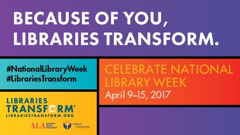 Because of you, libraries transform. #NationalLibraryWeek #LibrariesTransform Celebrate National Library Week, April 9-15, 2017. Libraries Transform. librariestransform.org American Library Association. Literacy Champions.