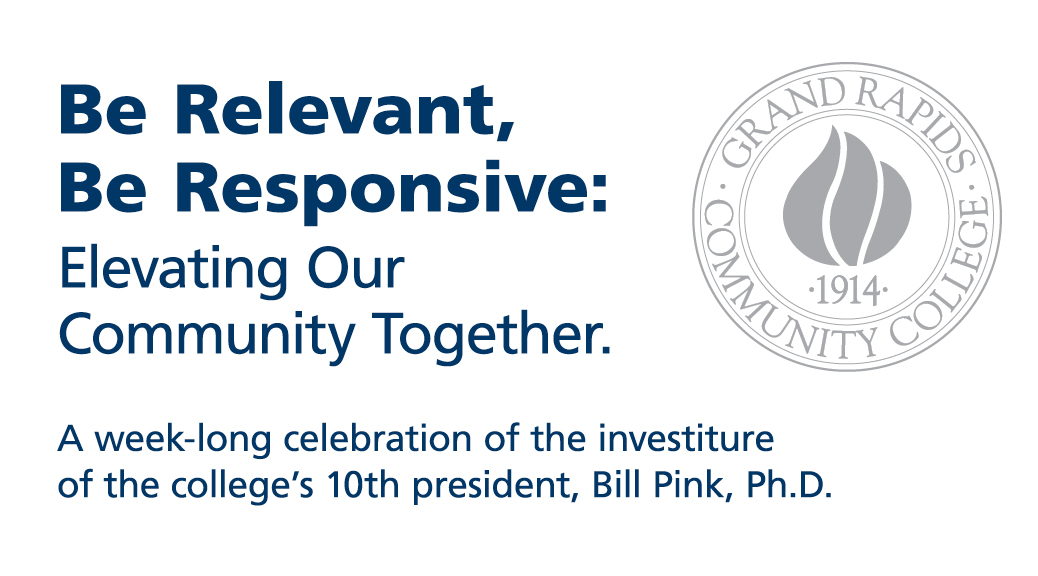 Be Relevant, Be Responsive: Elevating Our Community Together. A weeklong celebration of the investiture of the college's 10th president, Bill Pink, Ph.D.