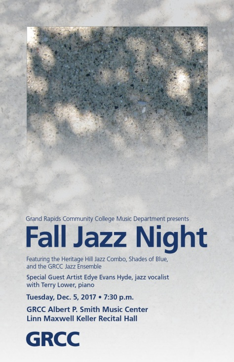 Grand Rapids Community College Music Department presents Fall Jazz Night. Featuring the Heritage Hill Jazz Combo, Shades of Blue, and the GRCC Jazz Ensemble. Special Guest Artist Edye Evans Hyde, jazz vocalist, with Terry Lower, piano. Tuesday, Dec. 5, 2017, 7:30 p.m. GRCC Albert P. Smith Music Center Linn Maxwell Keller Recital Hall. GRCC.